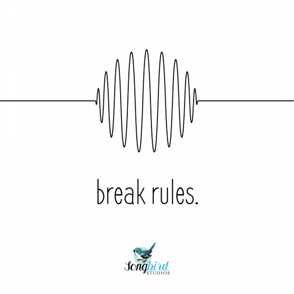Songbird Tips: Break Rules Graphic